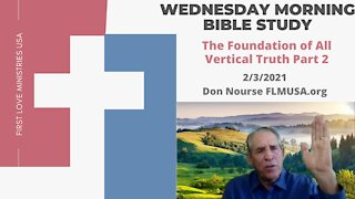 The Foundation of All Vertical Truth Part 2 - Bible Study | Don Nourse - FLMUSA 2/3/2021