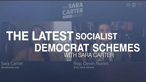 The Latest Socialist Democrat Schemes with Sara Carter