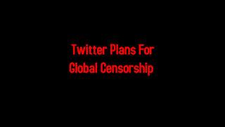 1-18-2021 Twitter Plans For Global Censorship