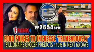 EP 2654-6PM Billionaire Grocer Warns: Food Prices Will Go Up 'Tremendously'
