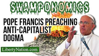 Pope Francis Preaching Anti-Capitalist Dogma – Swamponomics