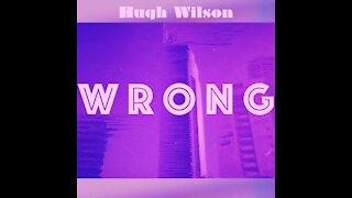 Hugh Wilson - Wrong