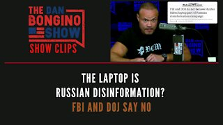The Laptop Is Russian Disinformation? FBI And DOJ Say NO - Dan Bongino Show Clips