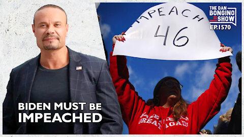 Ep. 1570 Biden Must Be Impeached - The Dan Bongino Show