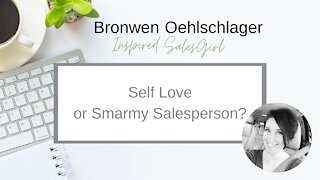 Self Love... or Smarmy Salesperson?