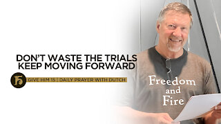 Don't Waste the Trials—Keep Moving Forward | Give Him 15: Daily Prayer with Dutch | October 5, 2021
