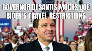 Governor DeSantis Mocks Joe Biden's Travel Restrictions