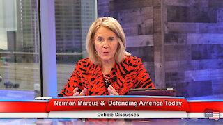 Neiman Marcus & Defending America Today | Debbie Discusses 6.7.21