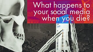 What Happens to Your Social Media When You Die?