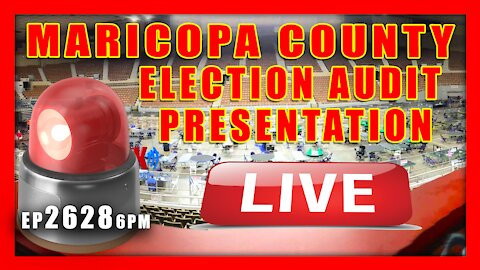 EP 2628 4PM LIVE MARICOPA COUNTY ELECTION AUDIT PRESENTATION MARICOPA COUNTY JUDGEMENT DAY: