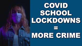 COVID School Lockdowns = More Crime