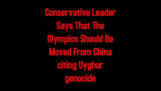 Conservative Leader Says That The Olympics Should Be Moved From China citing Uyghur genocide