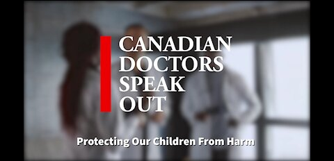 Canadian Doctors Speak Out -Protecting Our Children From Harm