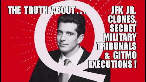 Q Truth: JFK Jr./Clones/Secret Military Tribunals/Gitmo Executions! SHOCKING Behind The Scenes Intel