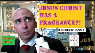 2 Corinthians 2 - Does Christ Have A Fragrance?!