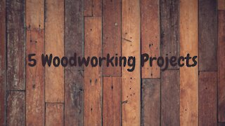5 Woodworking Projects