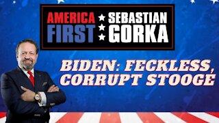 Biden: Feckless, corrupt stooge. Sebastian Gorka on AMERICA First