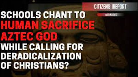 ~Schools Chant to Human Sacrifice Aztec god, Calls for Deradicalization of Christians?~
