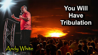 Andy White: You Will Have Tribulation