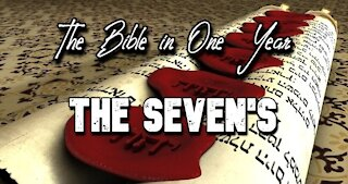 The Bible in One Year: Day 363 The Seven's