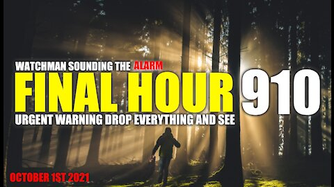 FINAL HOUR 910 - URGENT WARNING DROP EVERYTHING AND SEE - WATCHMAN SOUNDING THE ALARM