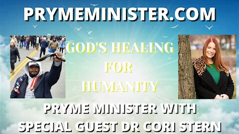 PRYMEMINISTER.COM W DR. CORI STERN _ GOD'S HEALING FOR HUMANITY
