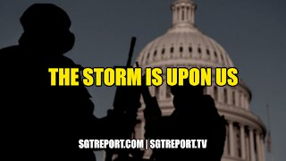 THE STORM IS UPON US, THIS IS IT.