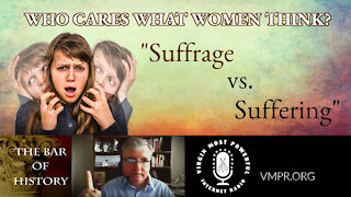 24 May 21, The Bar of History: Who Cares What Women Think? Suffrage vs. Suffering