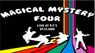"""Magical Mystery Four - """"LIVE at RT's 07-17-1999"""" - Music Video"""