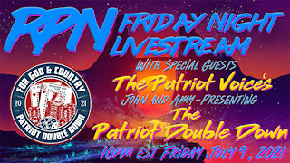 The Patriot Voice Presents - The Patriot Double Down on Fri. Night Livestream