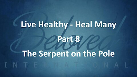 """Live Healthy - Heal Many (part 8) """"The Serpent on the Pole"""""""