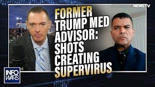Former Trump Medical Advisor Warns Shots are Creating a Supervirus