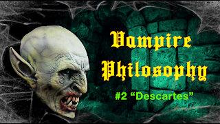 """Vampire Philosophy #2 """"Descartes"""""""