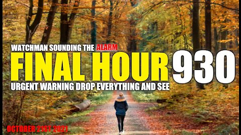 FINAL HOUR 930 - URGENT WARNING DROP EVERYTHING AND SEE - WATCHMAN SOUNDING THE ALARM