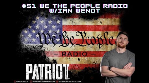 #51 We The People Radio - W/ Ian Wendt - Divided We are Weak United We are Strong