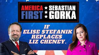 If Elise Stefanik replaces Liz Cheney. Rep. Stefanik with Sebastian Gorka on AMERICA First