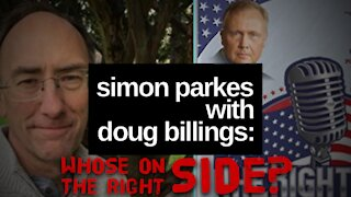 SIMON PARKES WITH DOUG BILLINGS: WHOSE ON THE RIGHT SIDE? - PT 1