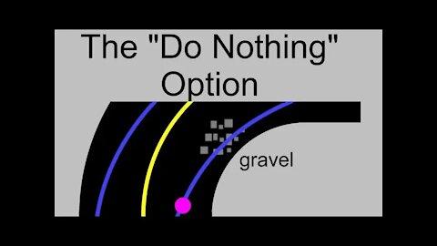 """""""Do Nothing"""" Option for Cornering Hazards like Gravel"""