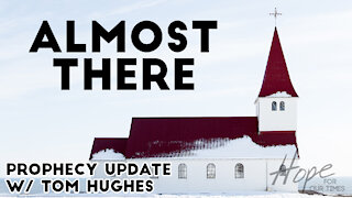 Almost There   Prophecy Update with Tom Hughes
