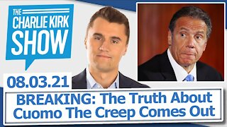 BREAKING: The Truth About Cuomo The Creep Comes Out   The Charlie Kirk Show LIVE 08.03.21