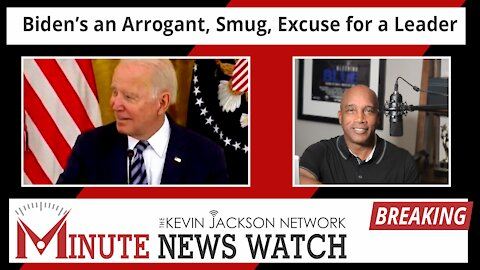 Biden's an Arrogant, Smug, Excuse for a Leader - The Kevin Jackson Network MINUTE NEWS