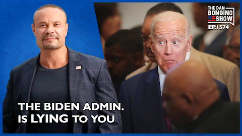 Ep. 1574 The Biden Administration is Lying to You - The Dan Bongino Show