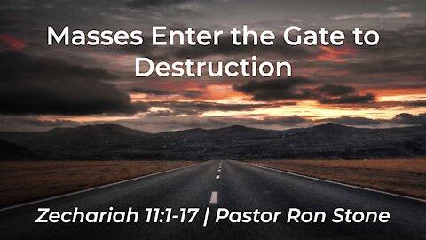2021-09-12 - Masses Enter the Gate to Destruction (Zechariah 11: 1-17) - Pastor Ron Stone