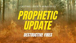 PROPHETIC UPDATE: Destructive Fires