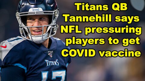 Titans quarterback Tannehill says NFL pressuring players to get COVID vaccine - Just the News Now