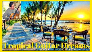 Tropical Guitar Dreams # 1 (Hot Fiery Spanish Guitar Music)