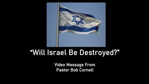 """Sunday 6pm Worship - 5/23/21 - Bob Cornell - """"Will Israel Be Destroyed?"""""""