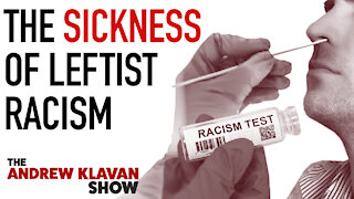 The Sickness of Leftist Racism | Ep. 1027