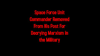Space Force Unit Commander Removed From His Post For Decrying Marxism in the Military 5-16-2021