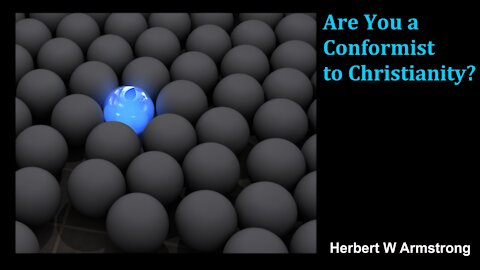 Are You a Conformist to Christianity? - Herbert W Armstrong - Radio Broadcast